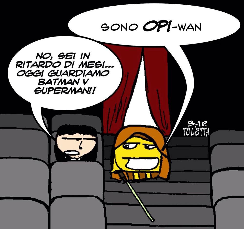 - Sono OPI-Wan - No, sei in ritardo di mesi... oggi guardiamo Batman V Superman !!